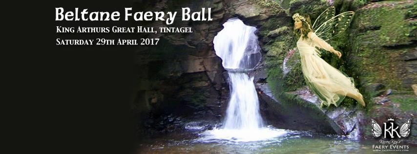 Beltane: Arthurian Faery Ball at Tintagel, Cornwall, April 29th 2017